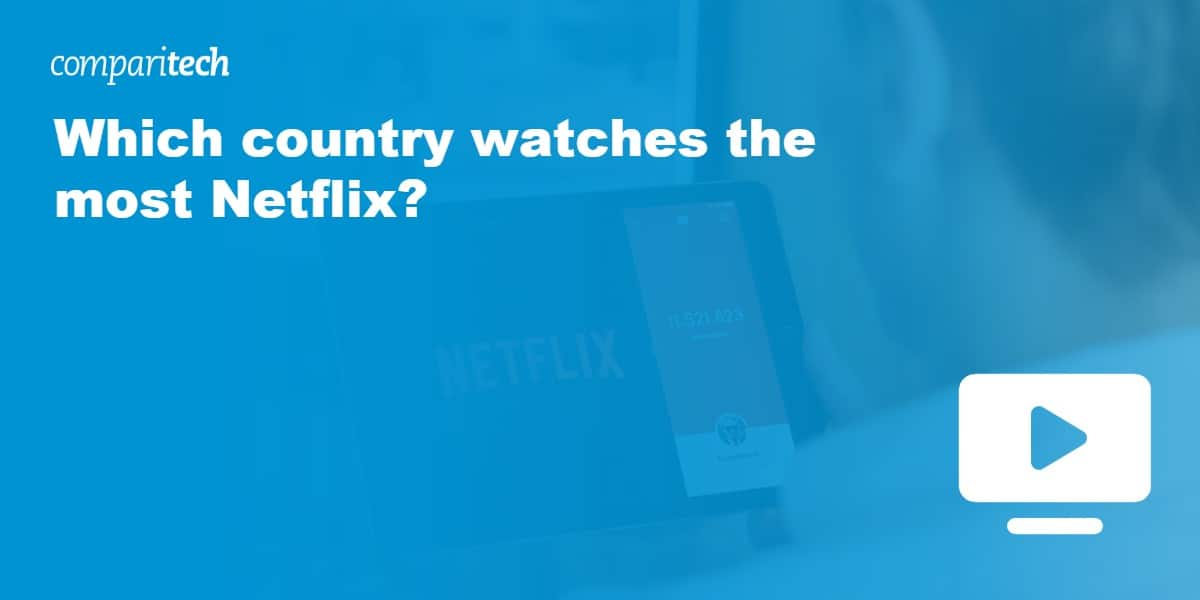 Which country watches the most Netflix?