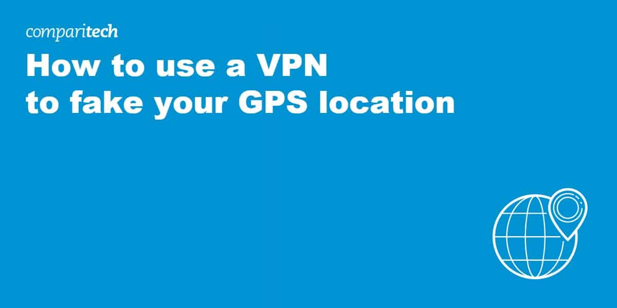 use a VPN to fake your GPS location
