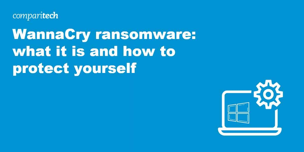 WannaCry ransomware what it is and how to protect yourself