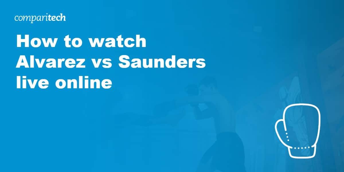 watch Alvarez vs Saunders live online