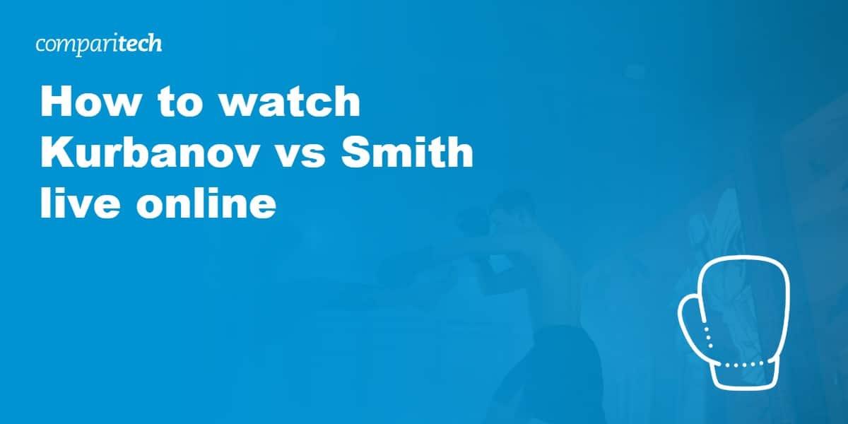 watch Kurbanov vs Smith live online