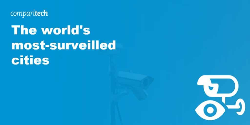 The world's most surveilled cities