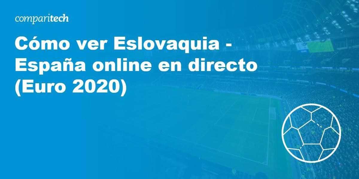Cómo ver Eslovaquia - España online