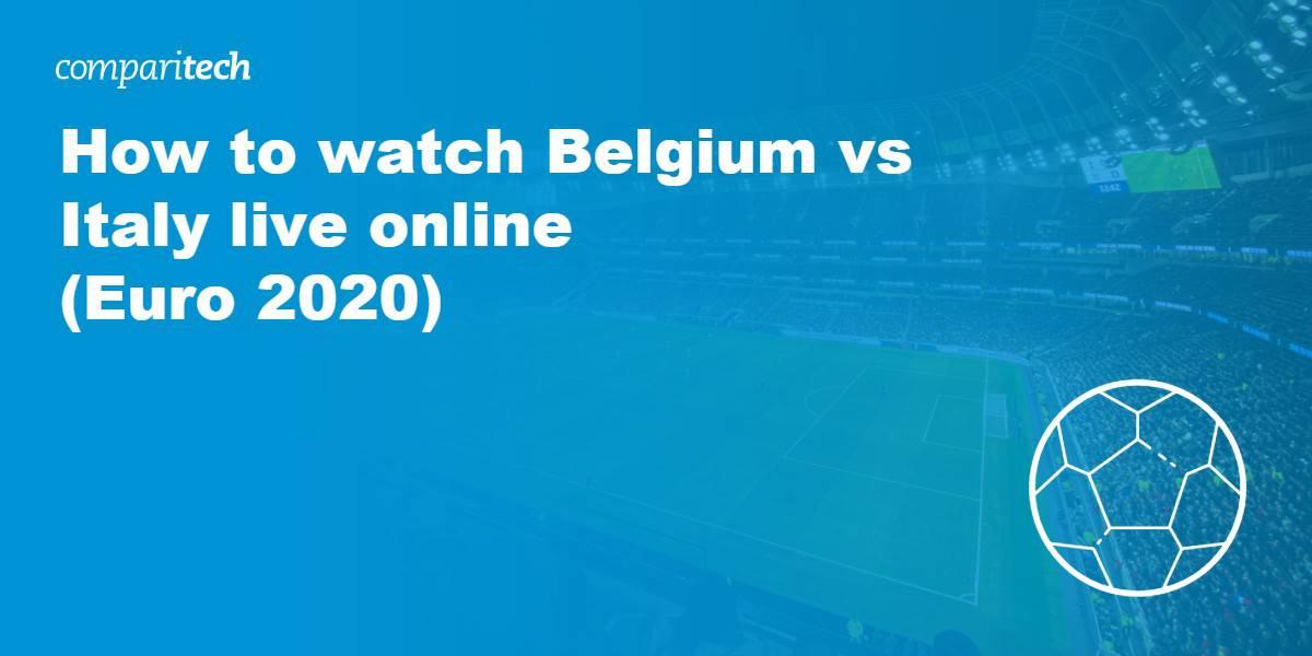watch Belgium vs Italy live online VPN