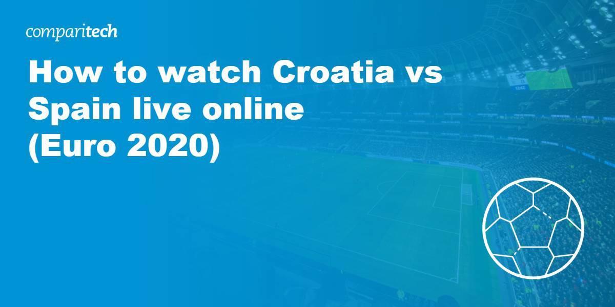 watch Croatia vs Spain VPN