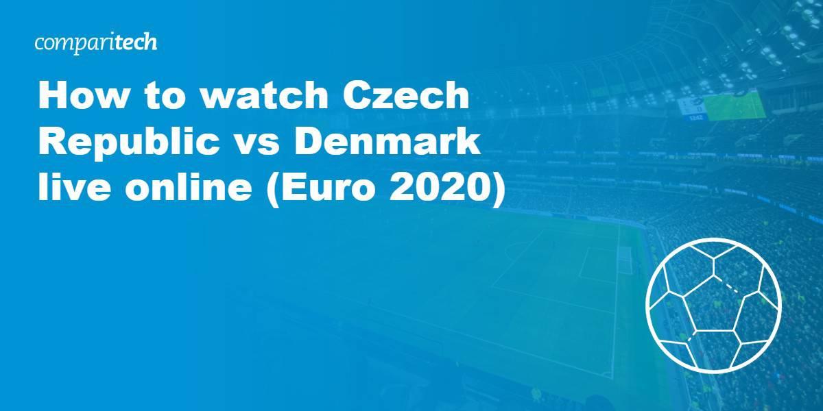 watch Czech Republic vs Denmark live online VPN