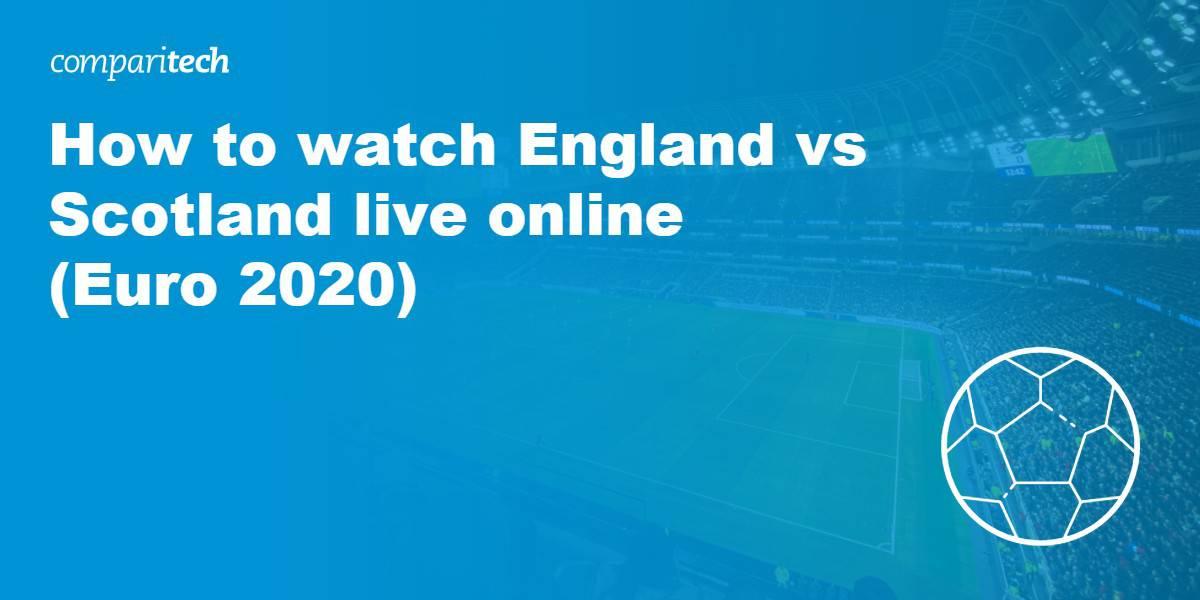watch England vs Scotland live online Euro 2020