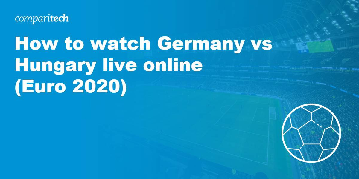 Germany vs Hungary Euro 2020 VPN