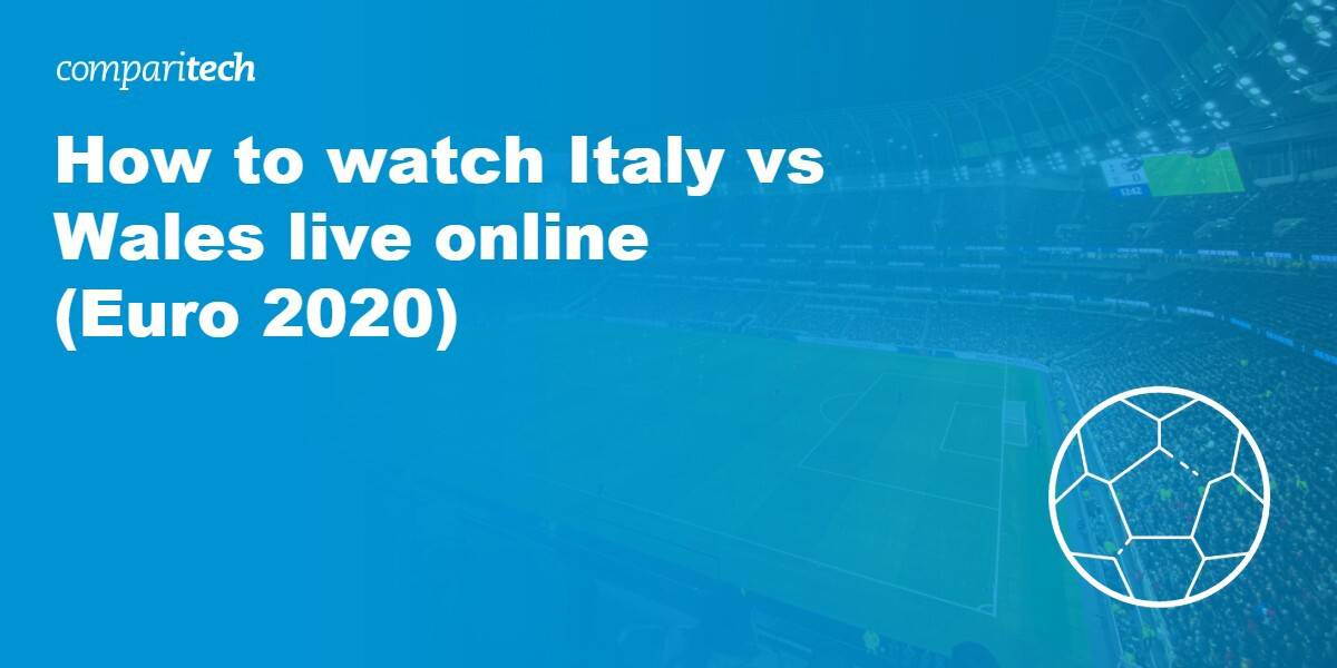How to watch Italy vs Wales live online (Euro 2020 ...