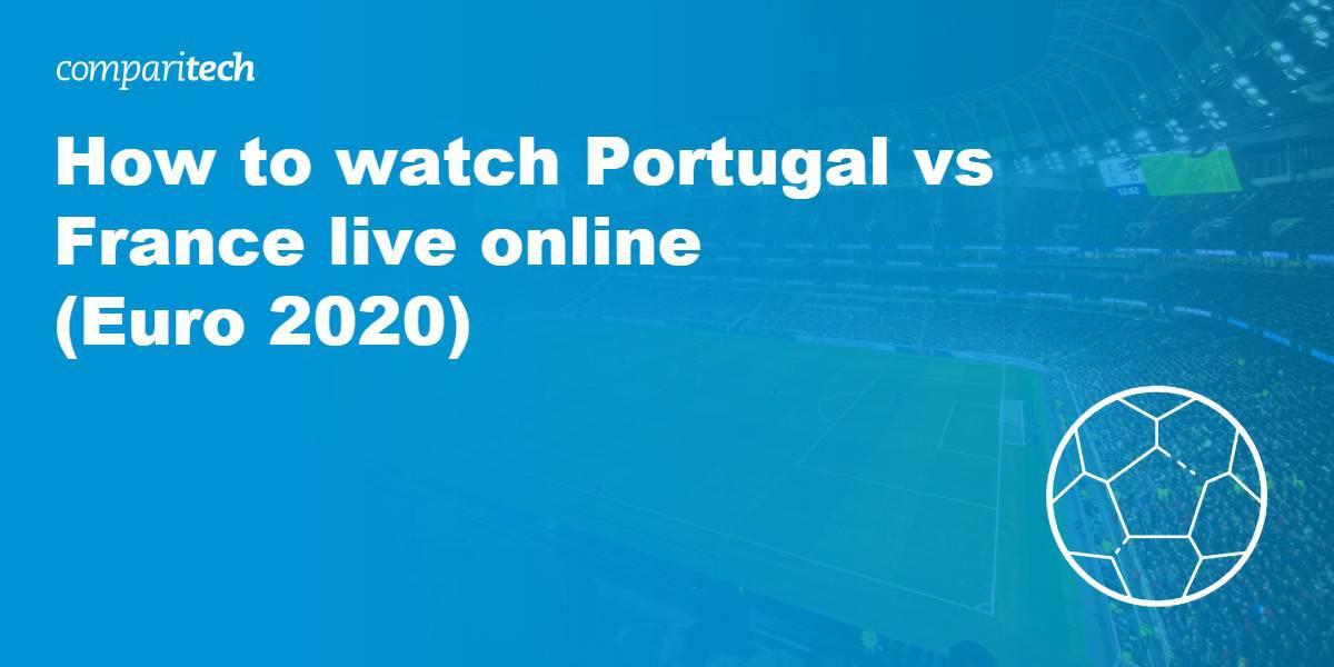watch Portugal vs France live online VPN