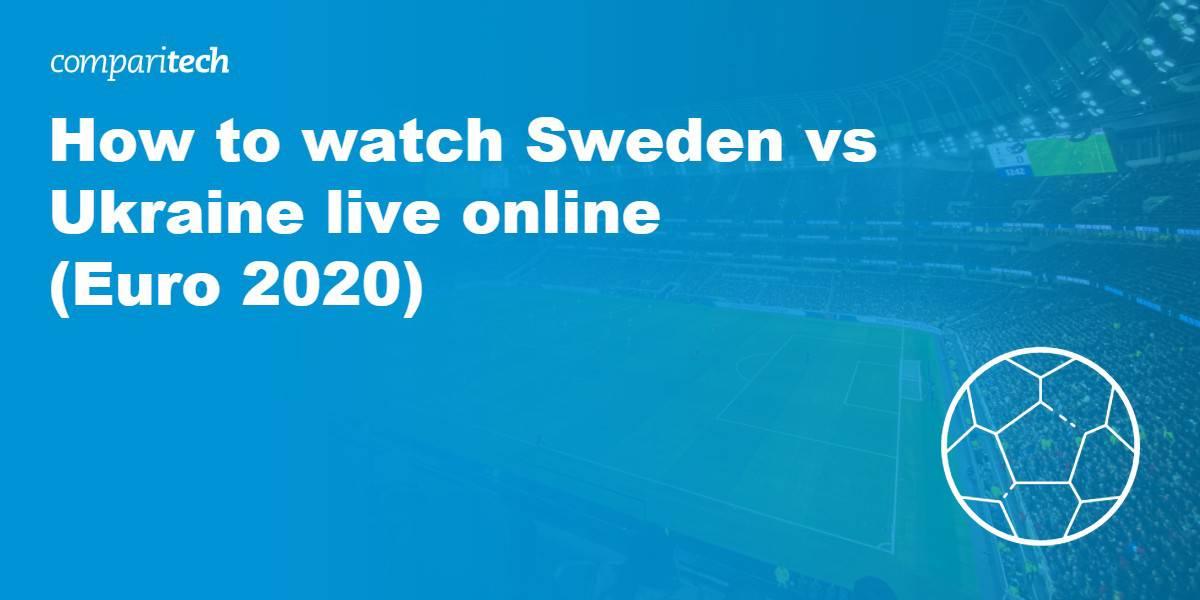 watch Sweden vs Ukraine live online