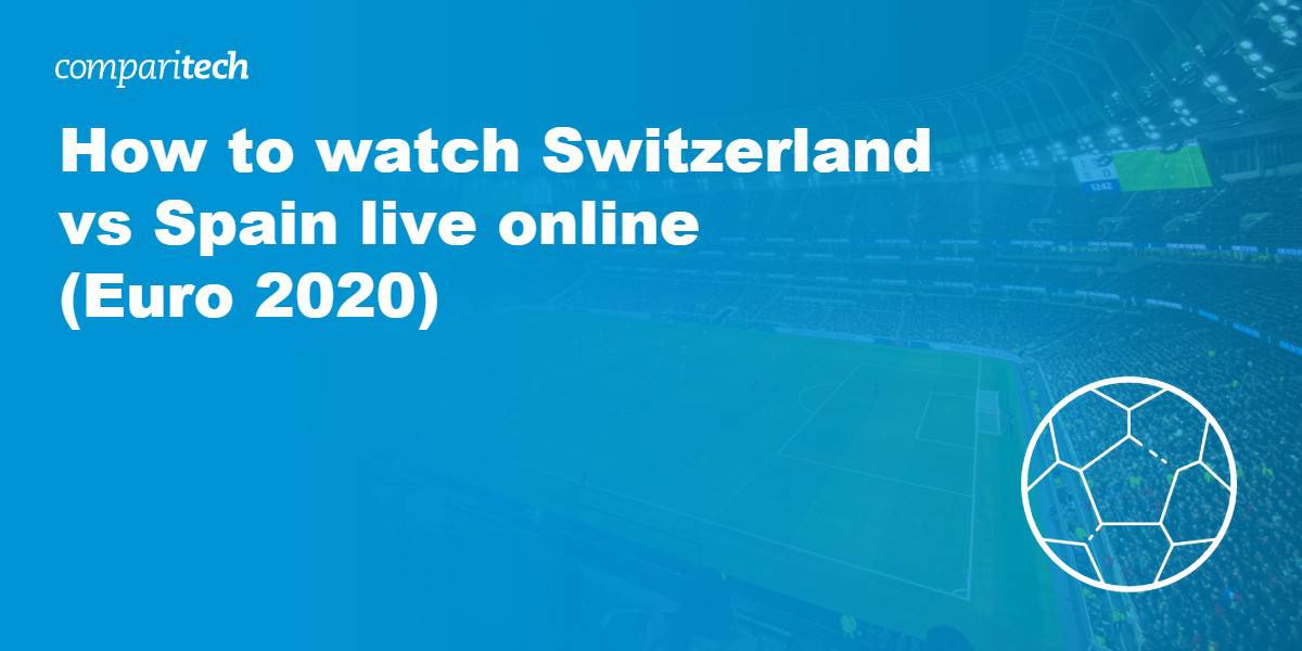 watch Switzerland vs Spain live online VPN