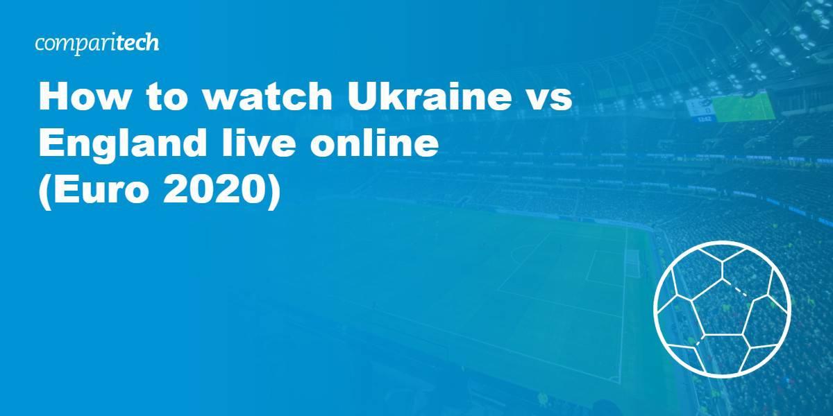 watch Ukraine vs England live online VPN