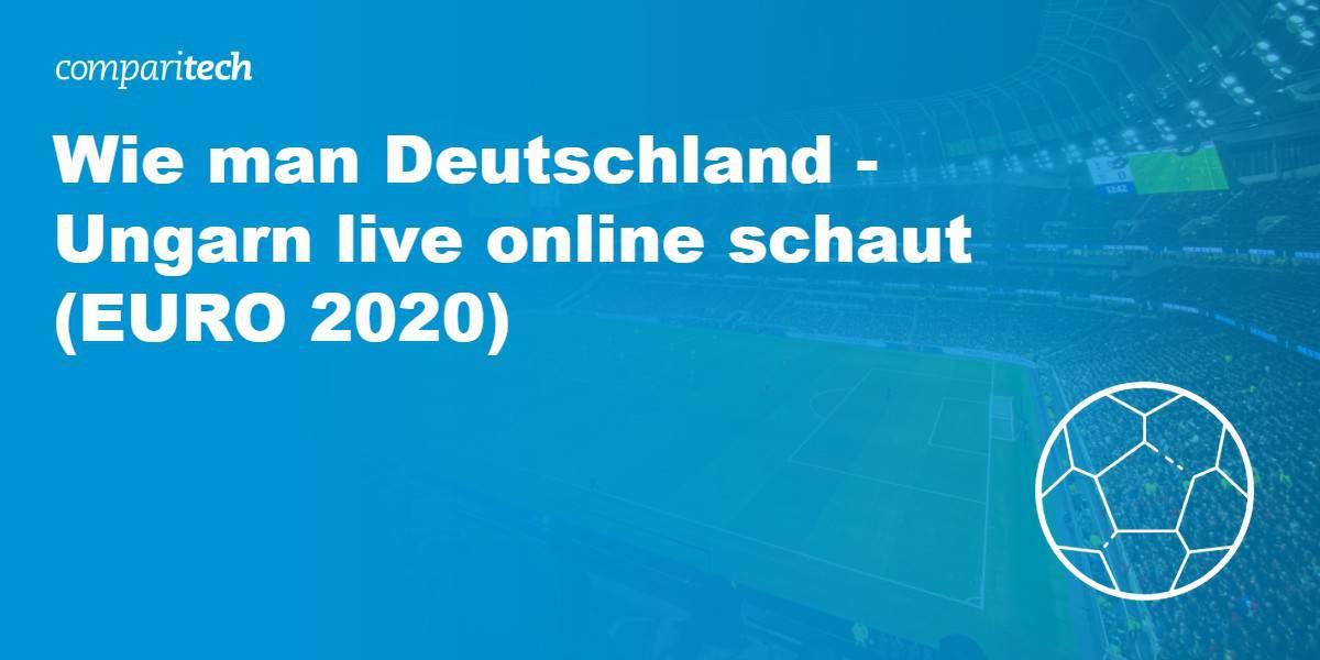 Wie man Deutschland - Ungarn live online