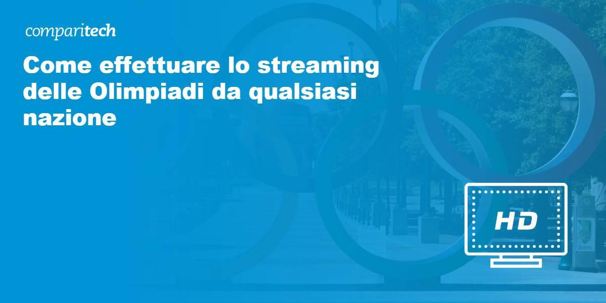 streaming di Olimpiadi da qualsiasi paese