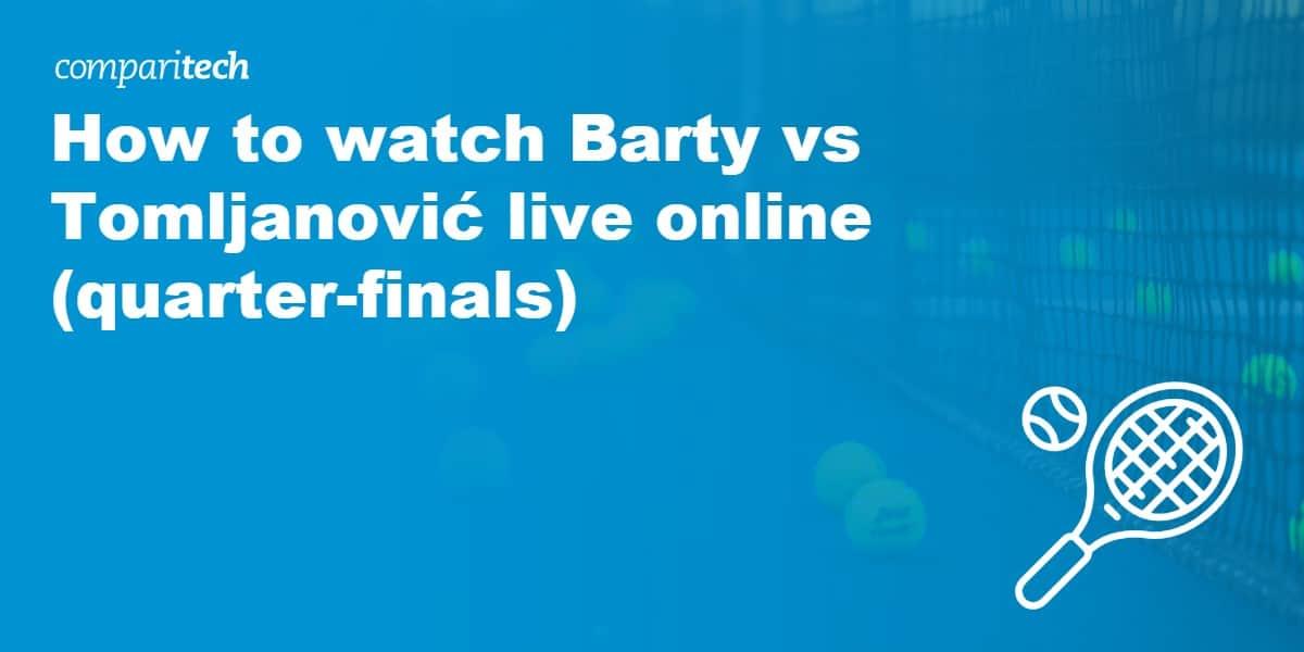 watch Barty vs Tomljanović live online