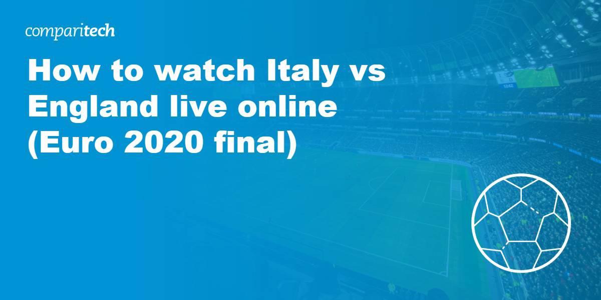 watch Italy vs England live online VPN