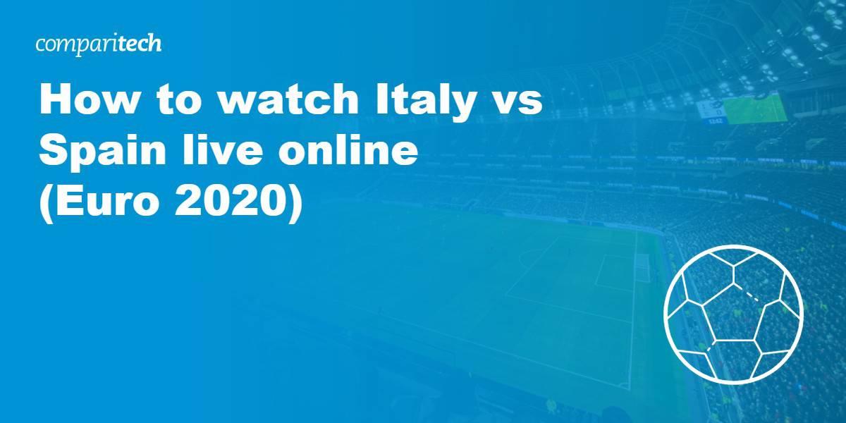 watch Italy vs Spain live VPN