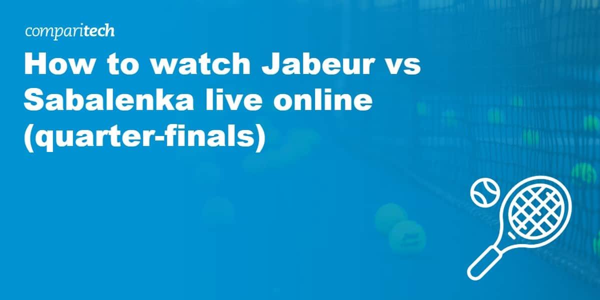 watch Jabeur vs Sabalenka live online