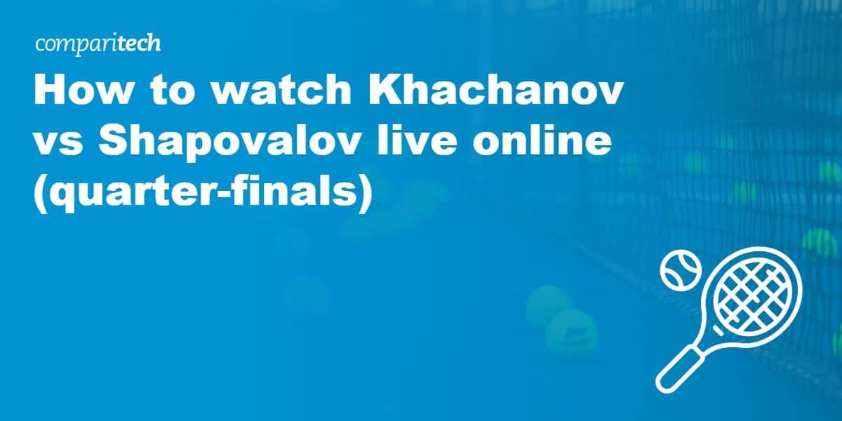 watch Khachanov vs Shapovalov live online