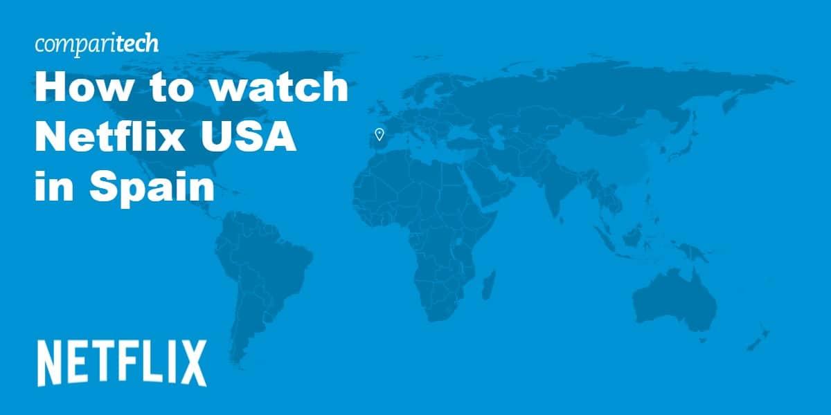 watch Netflix USA in Spain VPN