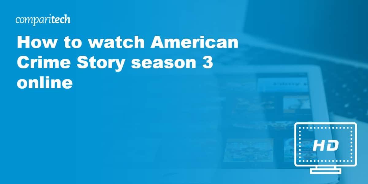 watch American Crime Story VPN