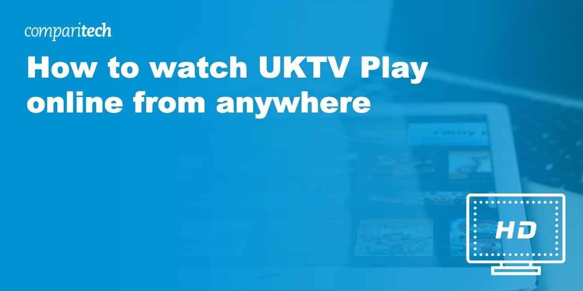 How to watch UKTV Play online VPN