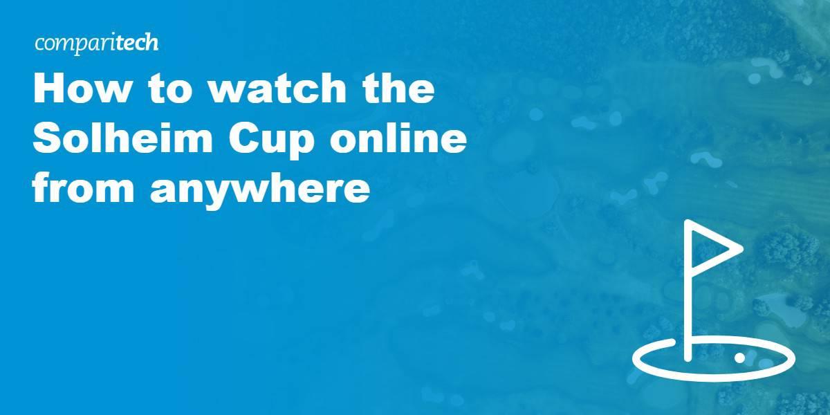 watch Solheim Cup online VPN