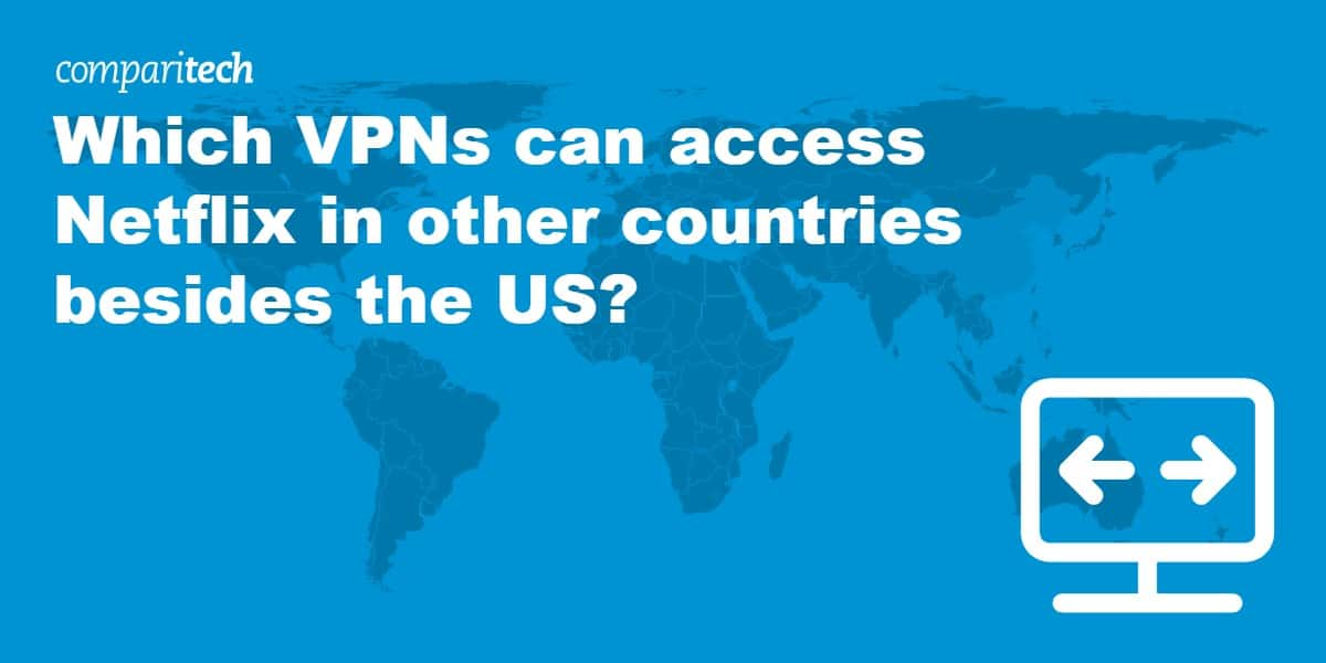 Which VPNs access Netflix in other countries besides the US